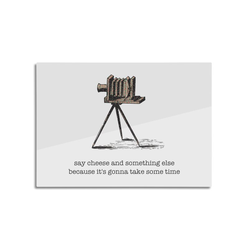 Say Cheese And Something Else... Home Mounted Aluminum Print by navjinderism's Artist Shop