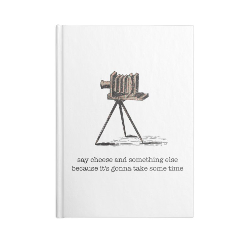 Say Cheese And Something Else... Accessories Lined Journal Notebook by navjinderism's Artist Shop