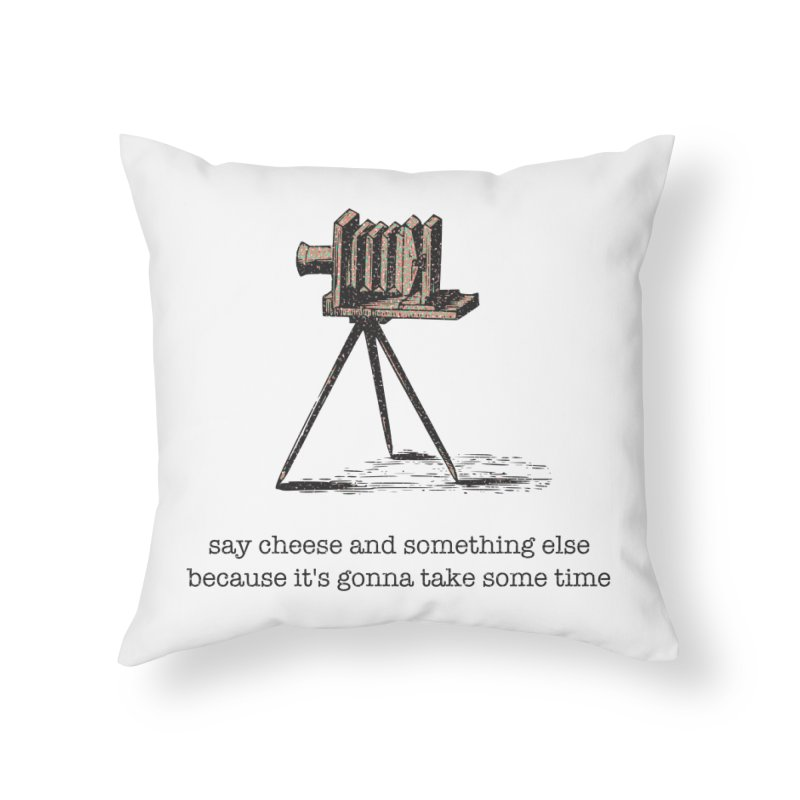 Say Cheese And Something Else... Home Throw Pillow by navjinderism's Artist Shop