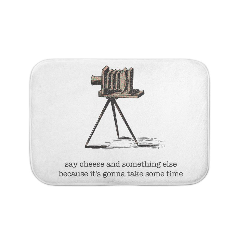 Say Cheese And Something Else... Home Bath Mat by navjinderism's Artist Shop