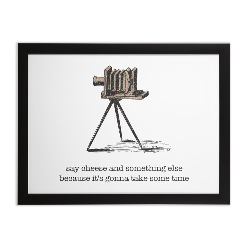 Say Cheese And Something Else... Home Framed Fine Art Print by navjinderism's Artist Shop