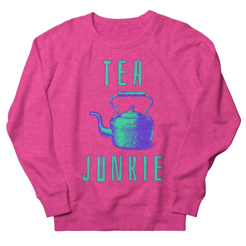 Tea Junkie Women's French Terry Sweatshirt by navjinderism's Artist Shop