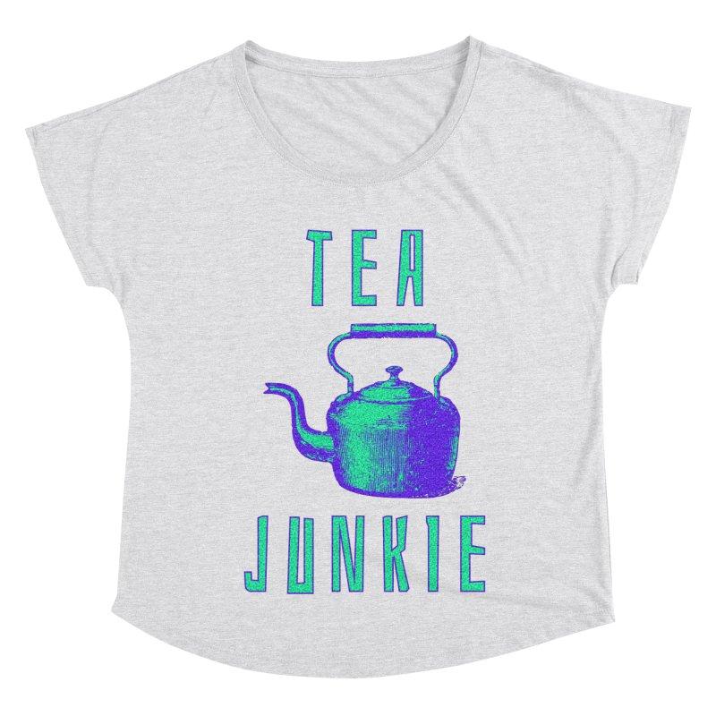 Tea Junkie Women's Dolman Scoop Neck by navjinderism's Artist Shop