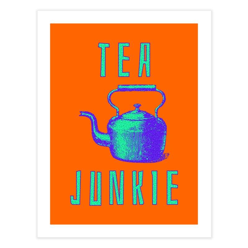 Tea Junkie Home Fine Art Print by navjinderism's Artist Shop
