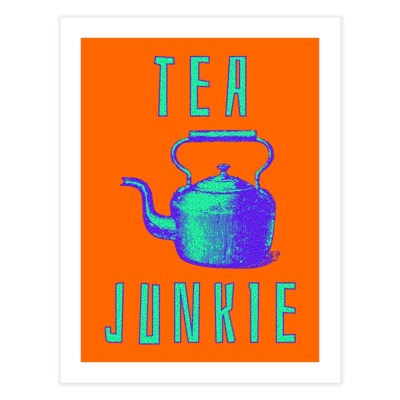 Tea Junkie Home Fine Art Print by navjinderism's Artist Shop