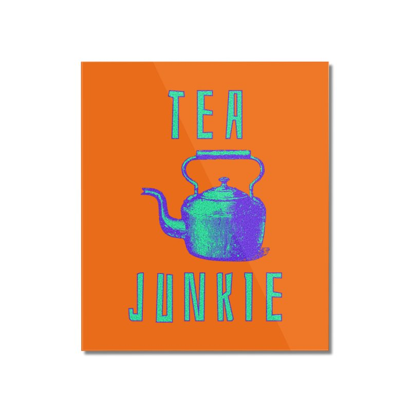 Tea Junkie Home Mounted Acrylic Print by navjinderism's Artist Shop
