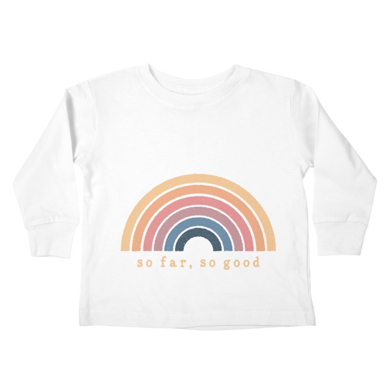 So Far, So Good Kids Toddler Longsleeve T-Shirt by NDTank's Artist Shop