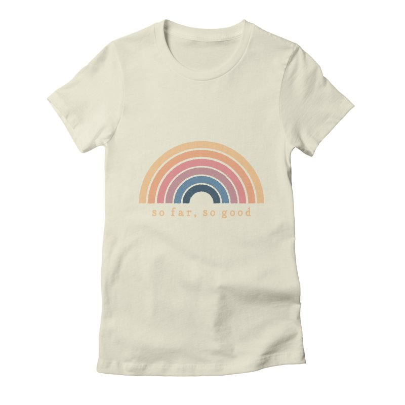 So Far, So Good Women's T-Shirt by NDTank's Artist Shop