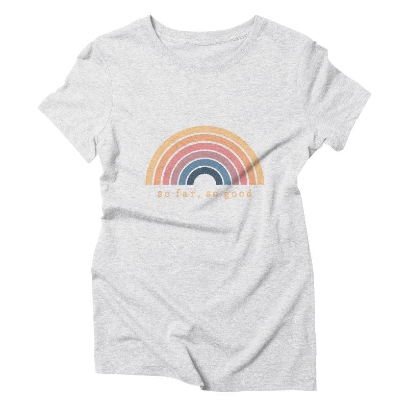 So Far, So Good Women's T-Shirt by NDTank's Artist Shop