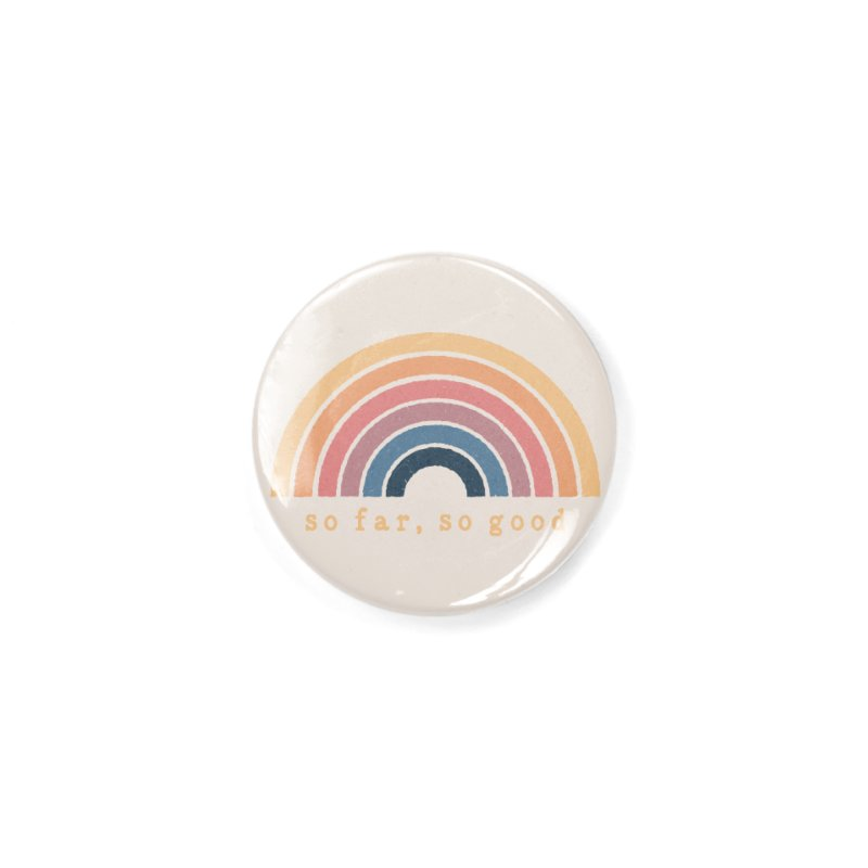 So Far, So Good Accessories Button by NDTank's Artist Shop