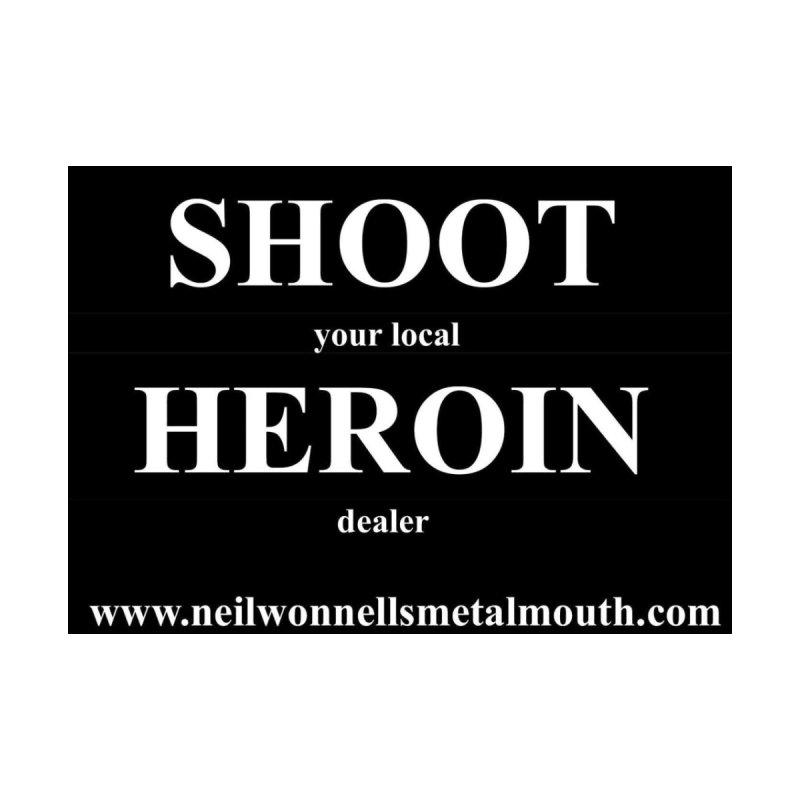 SHOOT your local HEROIN dealer Men's T-Shirt by neilwonnellsmetalmouth's Artist Shop