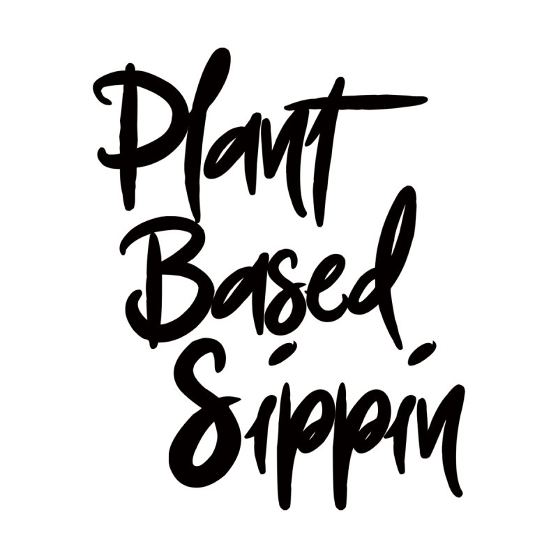 Plant Based Little Sippin Apparel (black logo) by nellyjFit Artist Shop