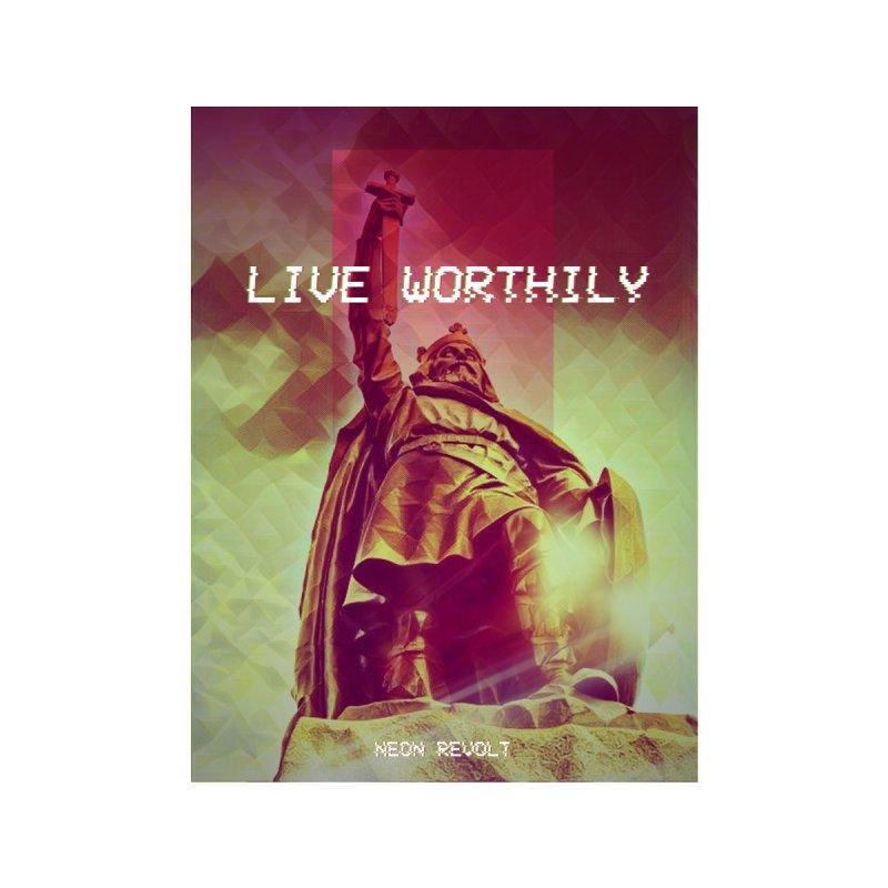 Neon Revolt - Live Worthily by Neon Revolt's Artist Shop