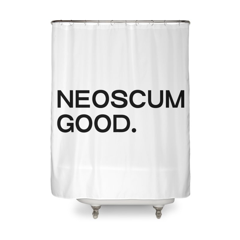NEOSCUM GOOD (Black) Home Shower Curtain by NeoScum Shop
