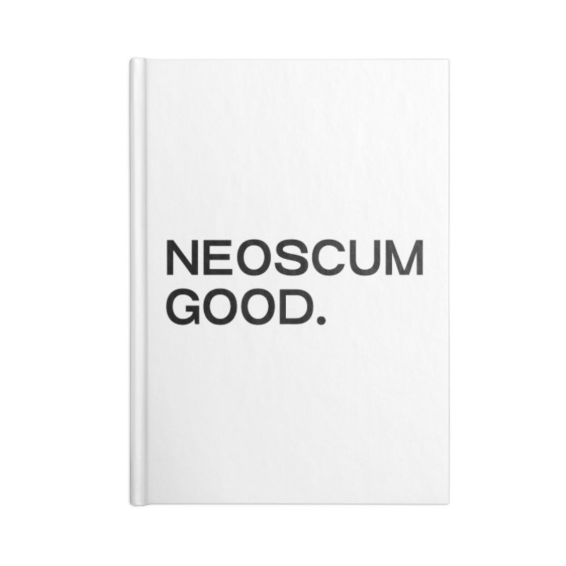 NEOSCUM GOOD (Black) Accessories Blank Journal Notebook by NeoScum Shop