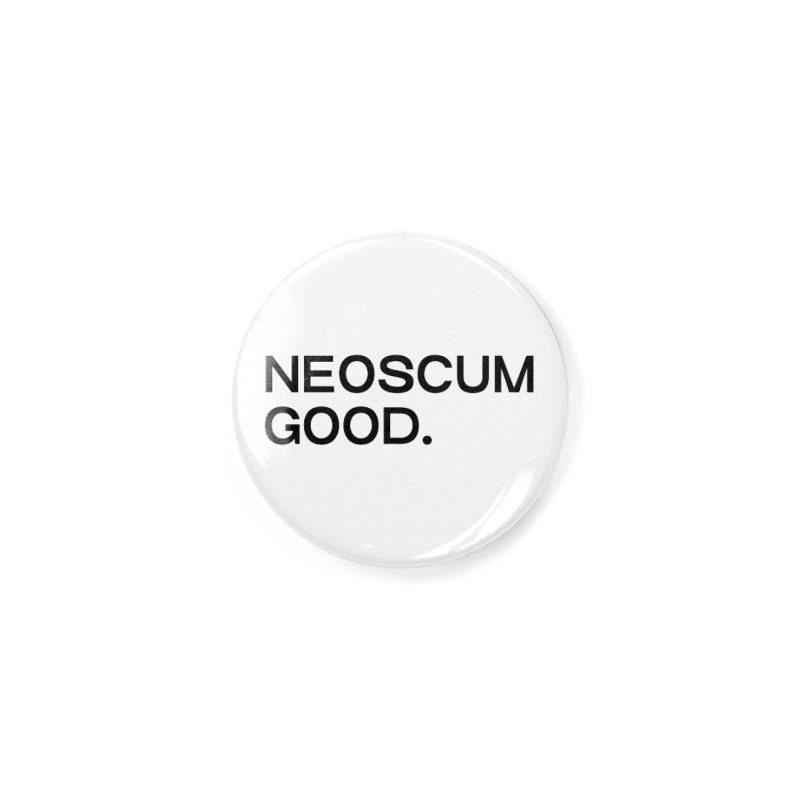 NEOSCUM GOOD (Black) Accessories Button by NeoScum Shop