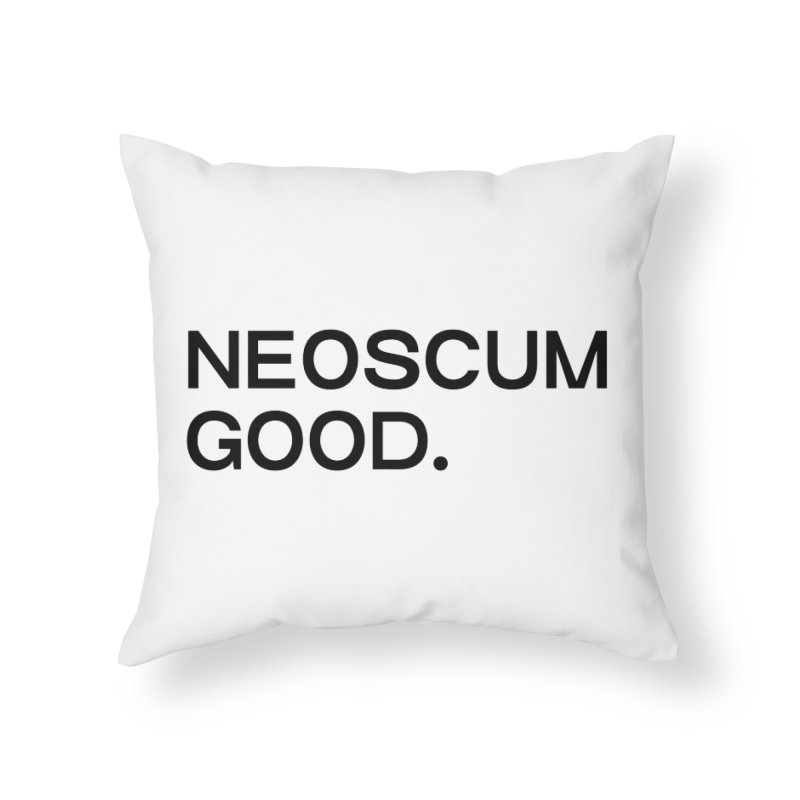 NEOSCUM GOOD (Black) Home Throw Pillow by NeoScum Shop