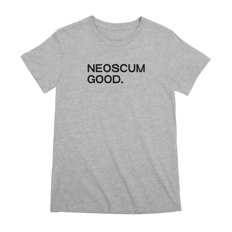 NEOSCUM GOOD (Black) Women's Premium T-Shirt by NeoScum Shop