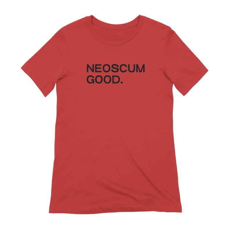 NEOSCUM GOOD (Black) Women's Extra Soft T-Shirt by NeoScum Shop