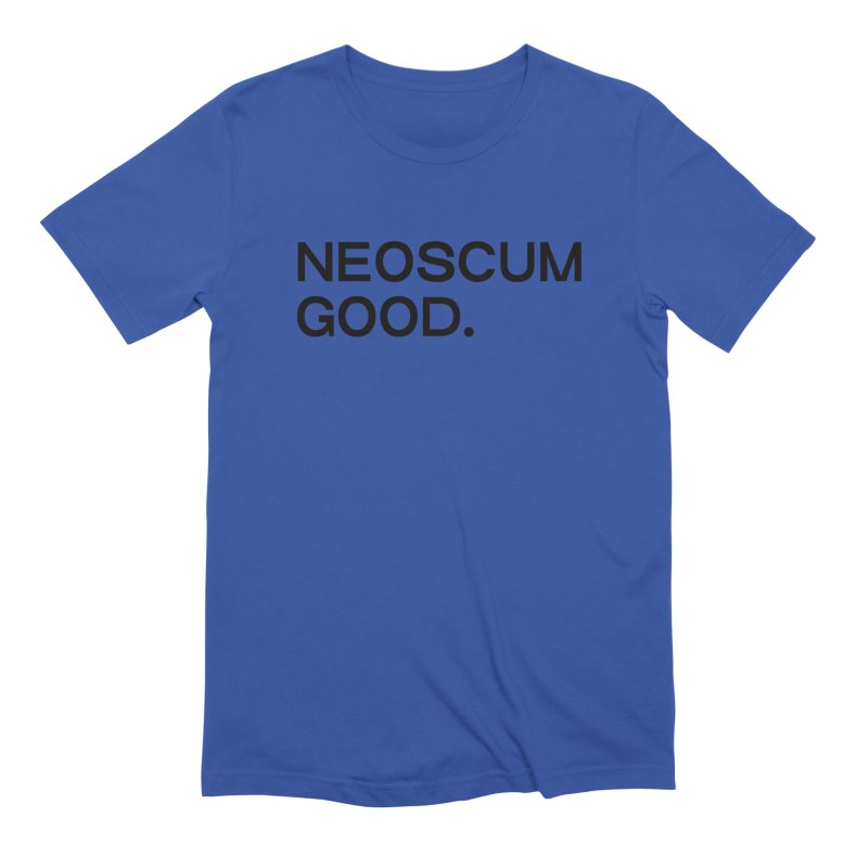 NEOSCUM GOOD (Black) Men's Extra Soft T-Shirt by NeoScum Shop