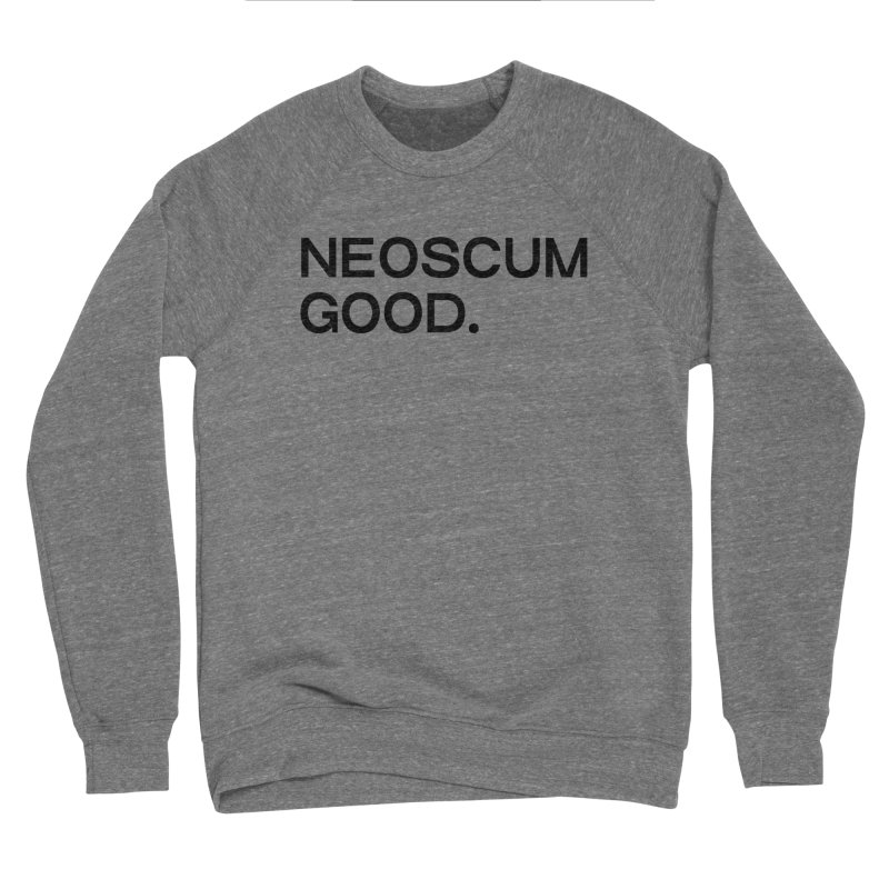 NEOSCUM GOOD (Black) Men's Sponge Fleece Sweatshirt by NeoScum Shop