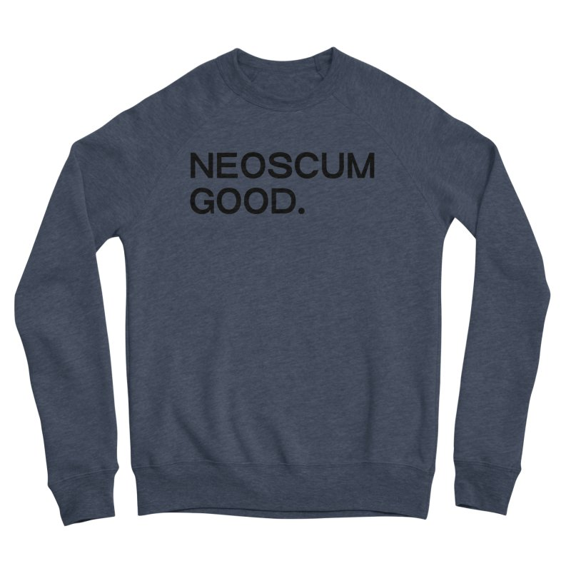 NEOSCUM GOOD (Black) Men's Sponge Fleece Sweatshirt by NeoScum Shop