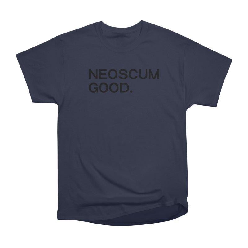 NEOSCUM GOOD (Black) Women's Heavyweight Unisex T-Shirt by NeoScum Shop