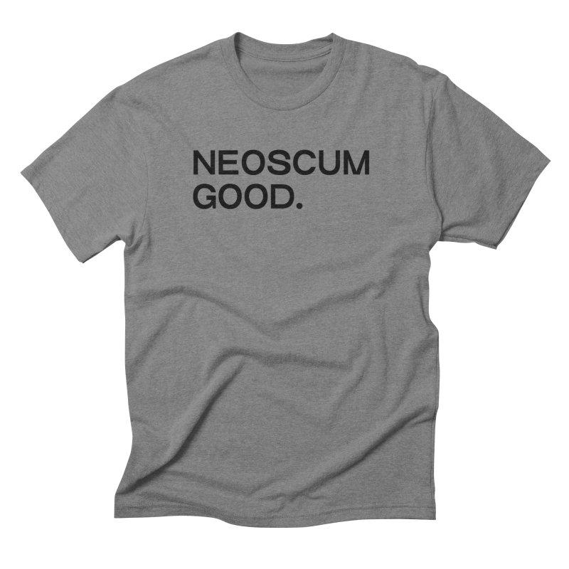 NEOSCUM GOOD (Black) Men's Triblend T-Shirt by NeoScum Shop