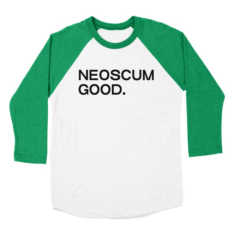 NEOSCUM GOOD (Black) Women's Baseball Triblend Longsleeve T-Shirt by NeoScum Shop