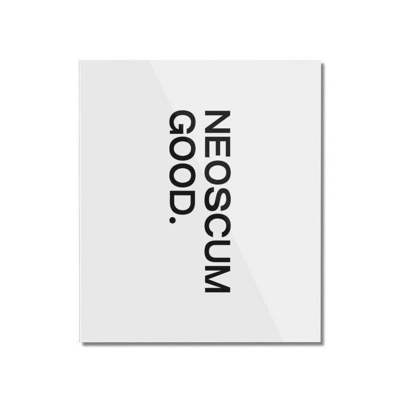 NEOSCUM GOOD (Black) Home Mounted Acrylic Print by NeoScum Shop