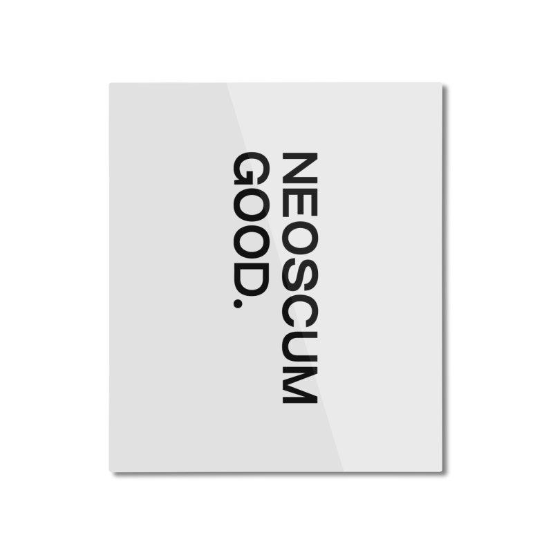 NEOSCUM GOOD (Black) Home Mounted Aluminum Print by NeoScum Shop