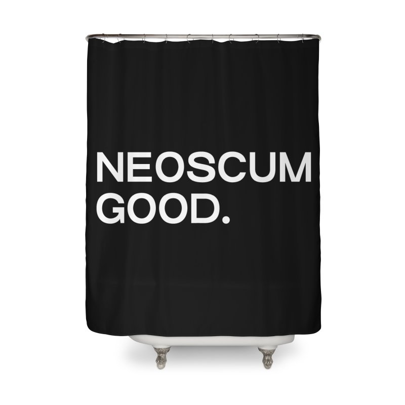 NEOSCUM GOOD (White) Home Shower Curtain by NeoScum Shop