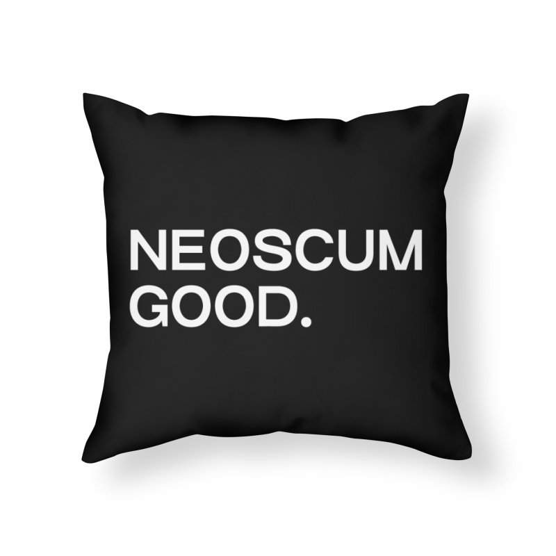 NEOSCUM GOOD (White) Home Throw Pillow by NeoScum Shop