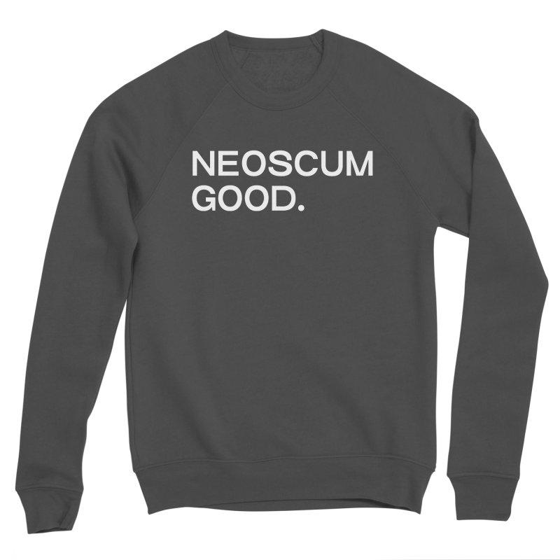 NEOSCUM GOOD (White) Men's Sponge Fleece Sweatshirt by NeoScum Shop