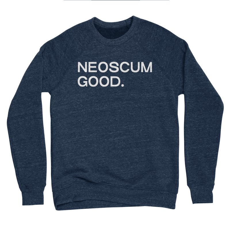 NEOSCUM GOOD (White) Women's Sponge Fleece Sweatshirt by NeoScum Shop