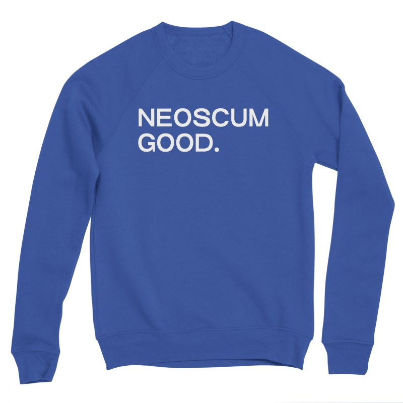 NEOSCUM GOOD (White) Men's Sponge Fleece Sweatshirt by NeoScum Shop