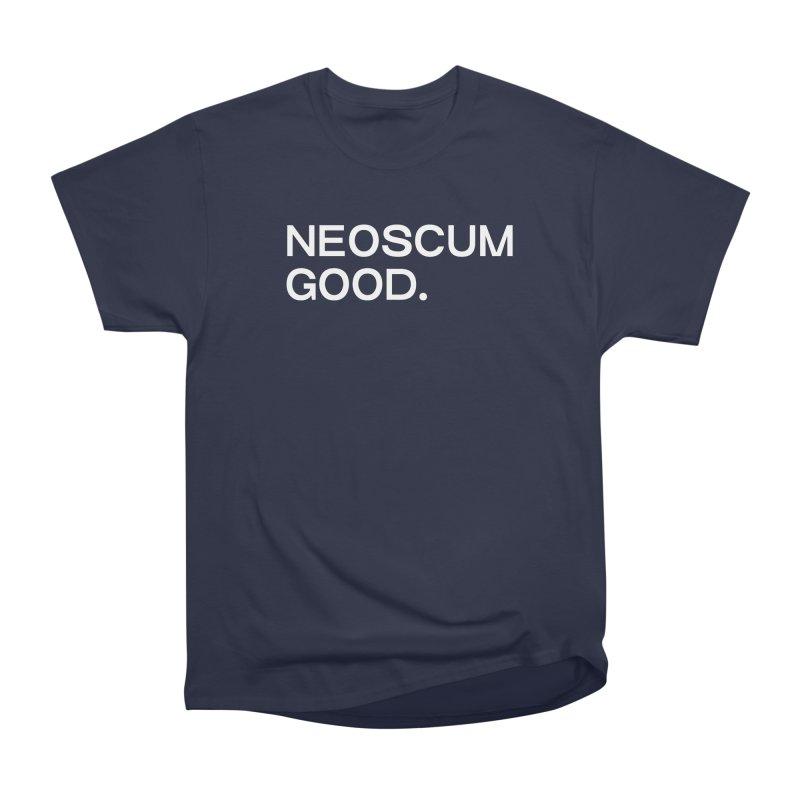 NEOSCUM GOOD (White) Women's Heavyweight Unisex T-Shirt by NeoScum Shop