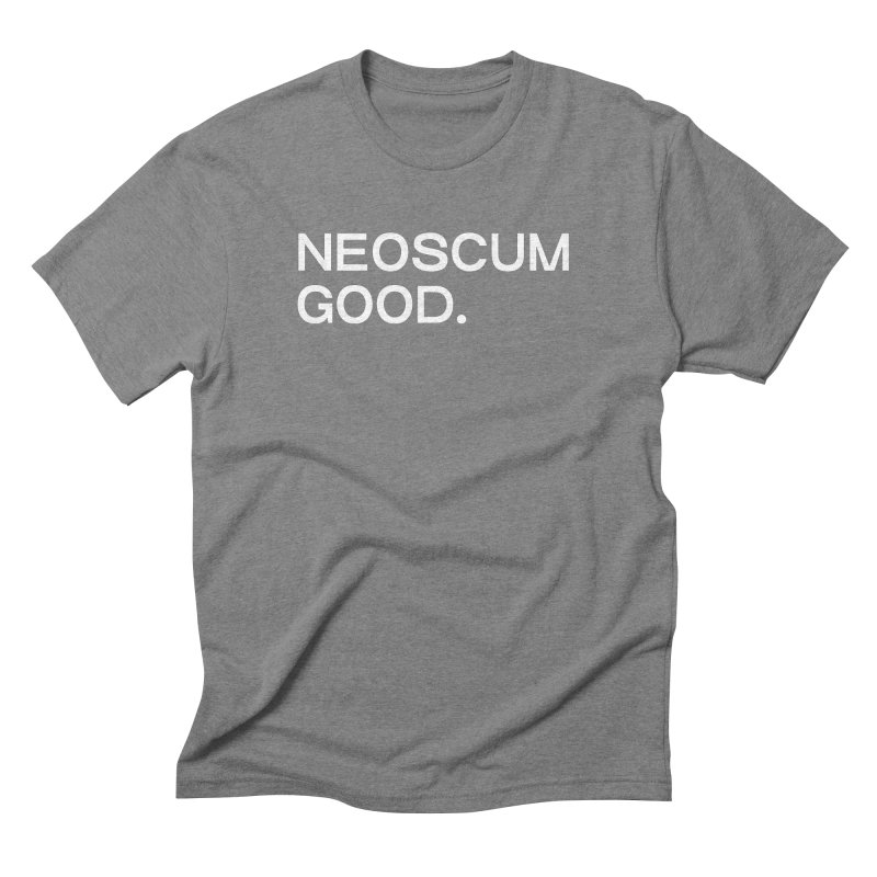 NEOSCUM GOOD (White) Men's Triblend T-Shirt by NeoScum Shop