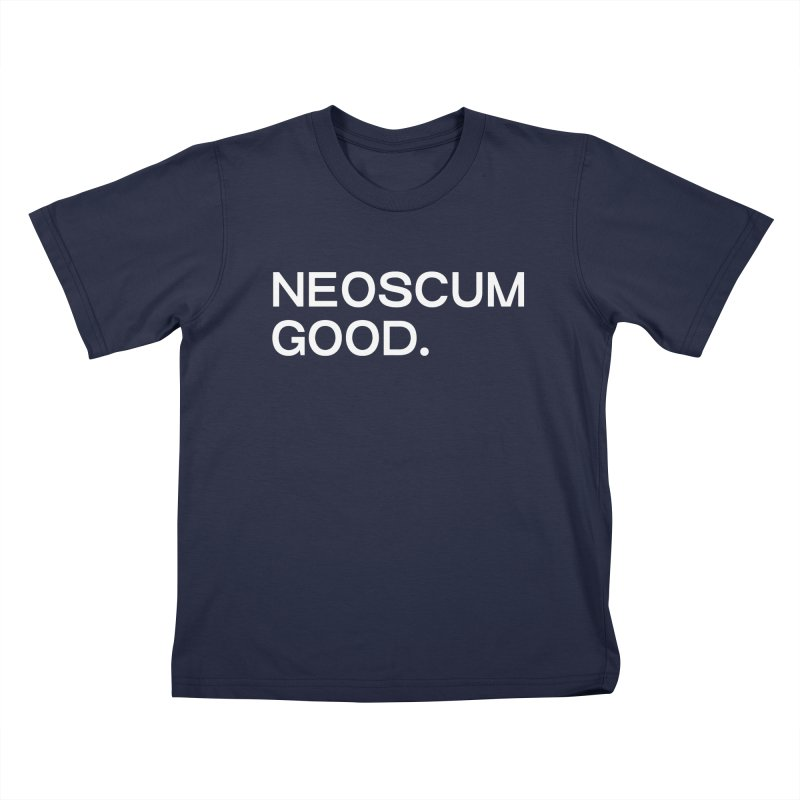 NEOSCUM GOOD (White) Kids T-Shirt by NeoScum Shop