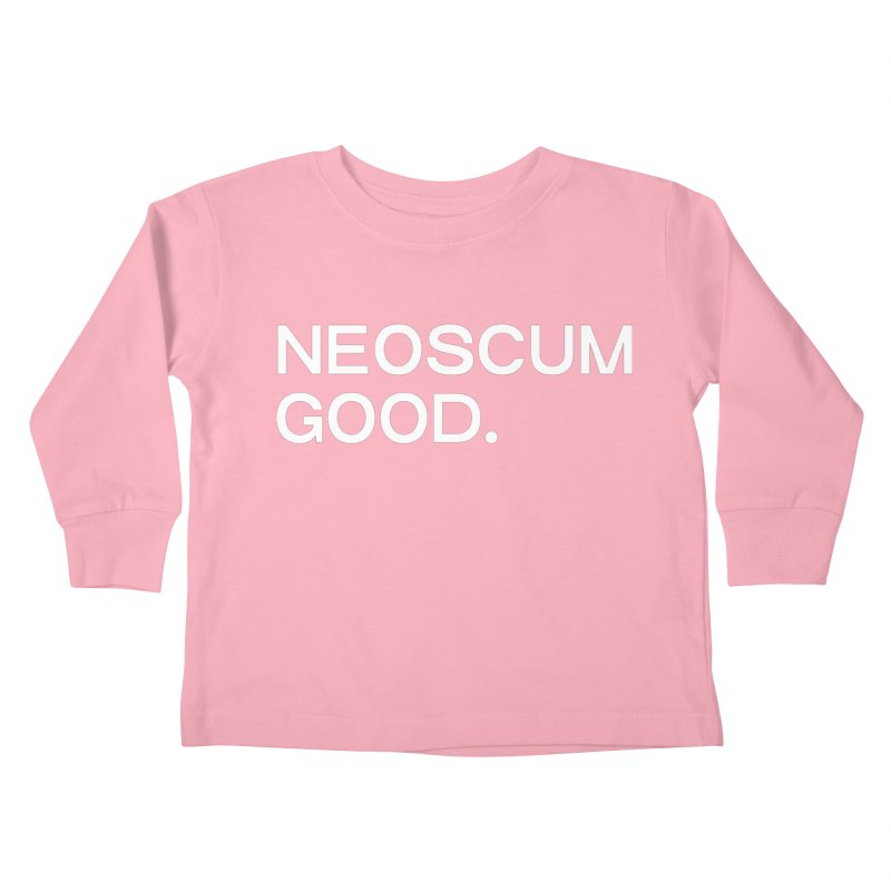 NEOSCUM GOOD (White) Kids Toddler Longsleeve T-Shirt by NeoScum Shop