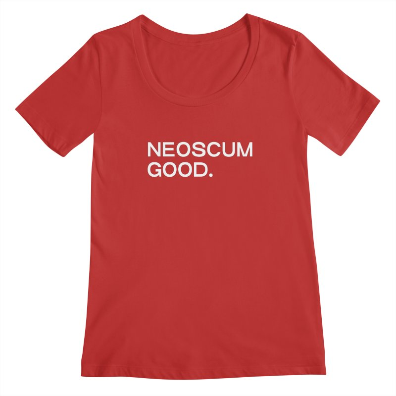 NEOSCUM GOOD (White) Women's Regular Scoop Neck by NeoScum Shop