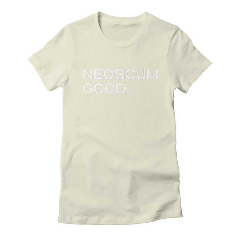 NEOSCUM GOOD (White) Women's Fitted T-Shirt by NeoScum Shop