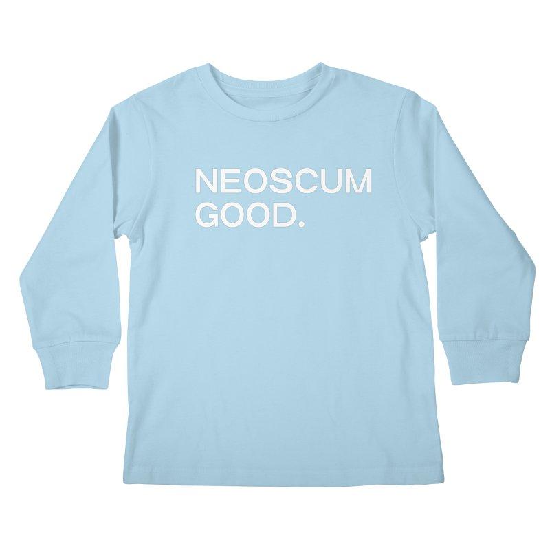 NEOSCUM GOOD (White) Kids Longsleeve T-Shirt by NeoScum Shop