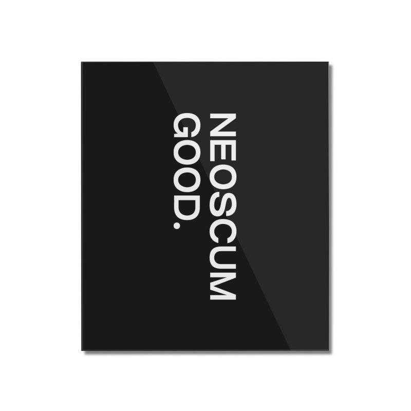 NEOSCUM GOOD (White) Home Mounted Acrylic Print by NeoScum Shop