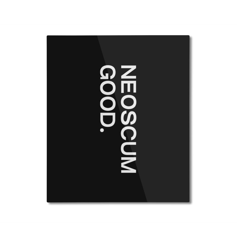 NEOSCUM GOOD (White) Home Mounted Aluminum Print by NeoScum Shop