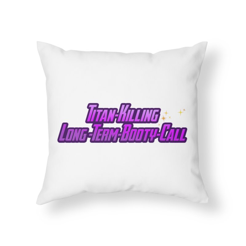 Titan Killing Long Term Booty Call Home Throw Pillow by The Nerd Collaborative Universe
