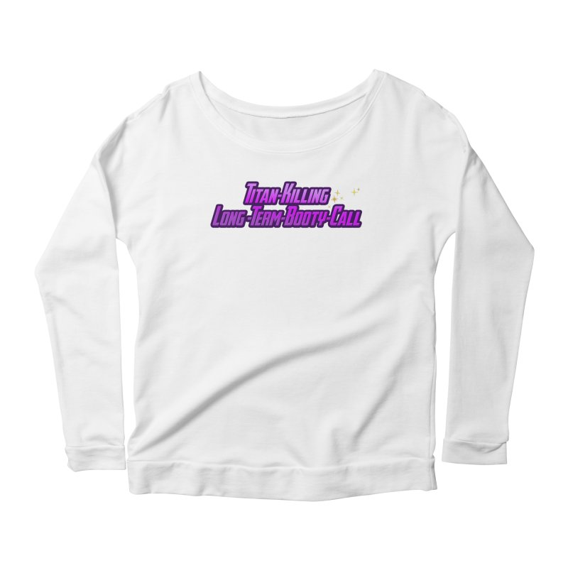 Titan Killing Long Term Booty Call Women's Scoop Neck Longsleeve T-Shirt by The Nerd Collaborative Universe