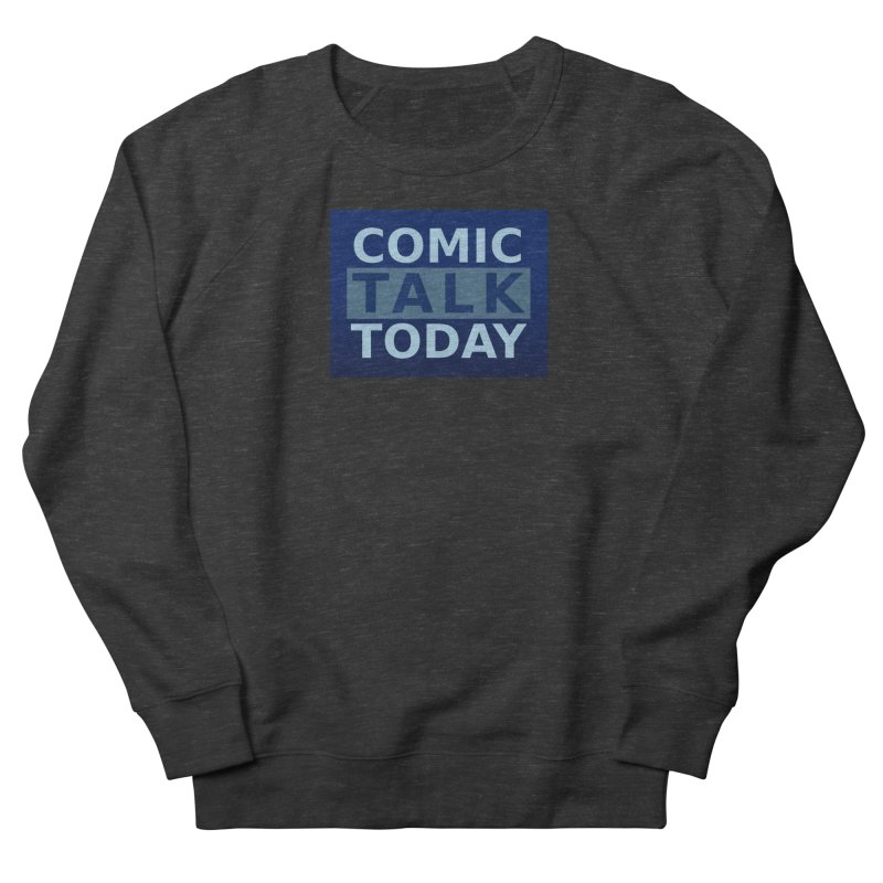 Comic Talk Today Men's French Terry Sweatshirt by Nerdy Legion Shop