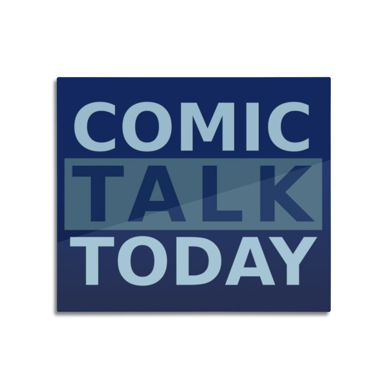 Comic Talk Today Home Mounted Aluminum Print by Nerdy Legion Shop