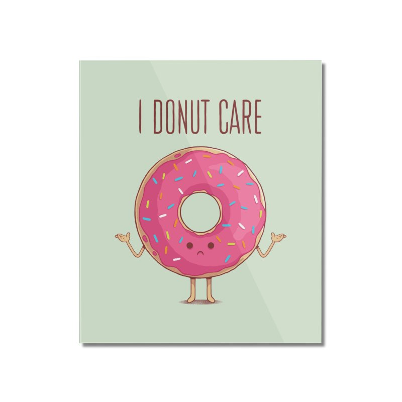 I DONUT CARE Home Mounted Acrylic Print by netralica